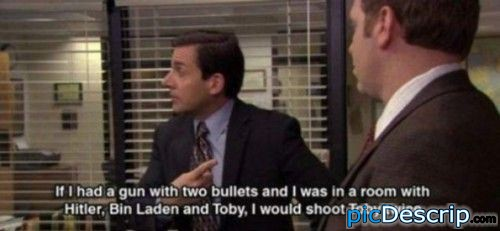 picDescrip.com - TV - If I had a gun with two bullets and I was in a room with Hitler, Bin Laden and Toby, I would shoot Toby twice.