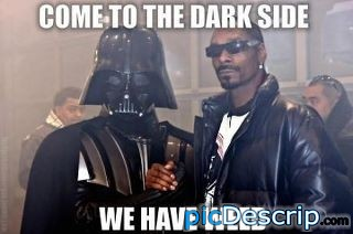 picDescrip.com - Rumors - Come to the Dark Side. We have weed.